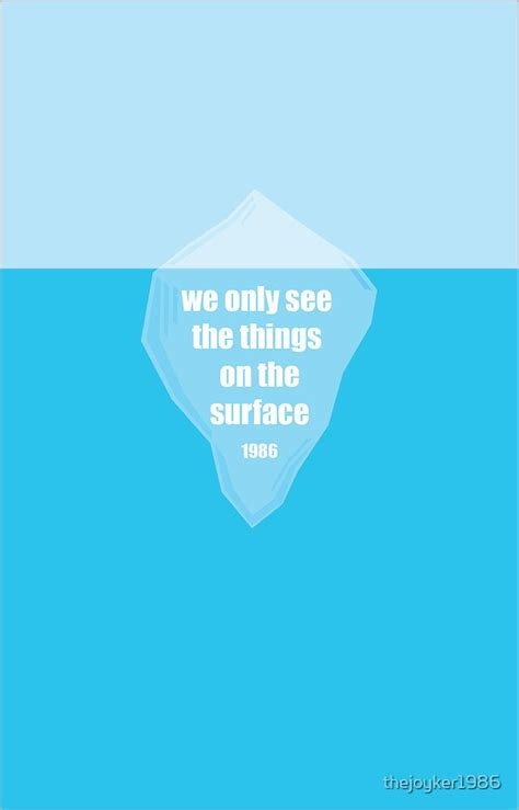 """""""The tip of the Iceberg Quote"""" by thejoyker1986   Redbubble"""