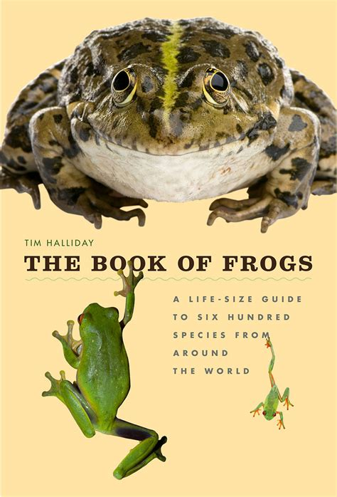 The Book of Frogs: A Life-Size Guide to Six Hundred